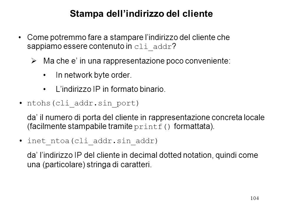 104 Stampa dellindirizzo del cliente Come potremmo fare a stampare lindirizzo del cliente che sappiamo essere contenuto in cli_addr ? Ma che e in una