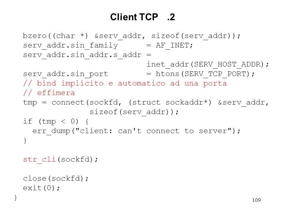 109 Client TCP.2 bzero((char *) &serv_addr, sizeof(serv_addr)); serv_addr.sin_family = AF_INET; serv_addr.sin_addr.s_addr = inet_addr(SERV_HOST_ADDR);
