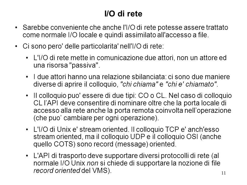 11 I/O di rete Sarebbe conveniente che anche l'I/O di rete potesse assere trattato come normale I/O locale e quindi assimilato all'accesso a file. Ci
