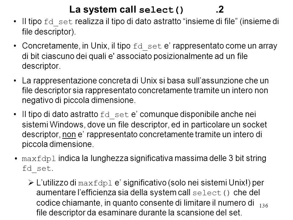 136 La system call select().2 Il tipo fd_set realizza il tipo di dato astratto insieme di file (insieme di file descriptor). Concretamente, in Unix, i