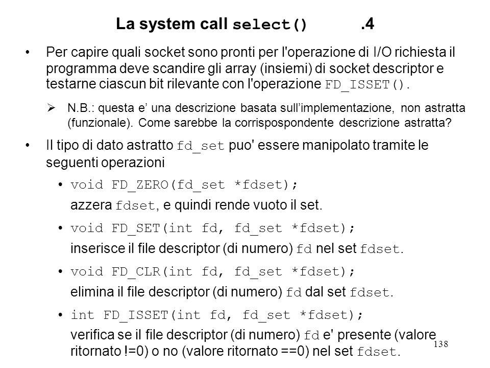 138 La system call select().4 Per capire quali socket sono pronti per l'operazione di I/O richiesta il programma deve scandire gli array (insiemi) di