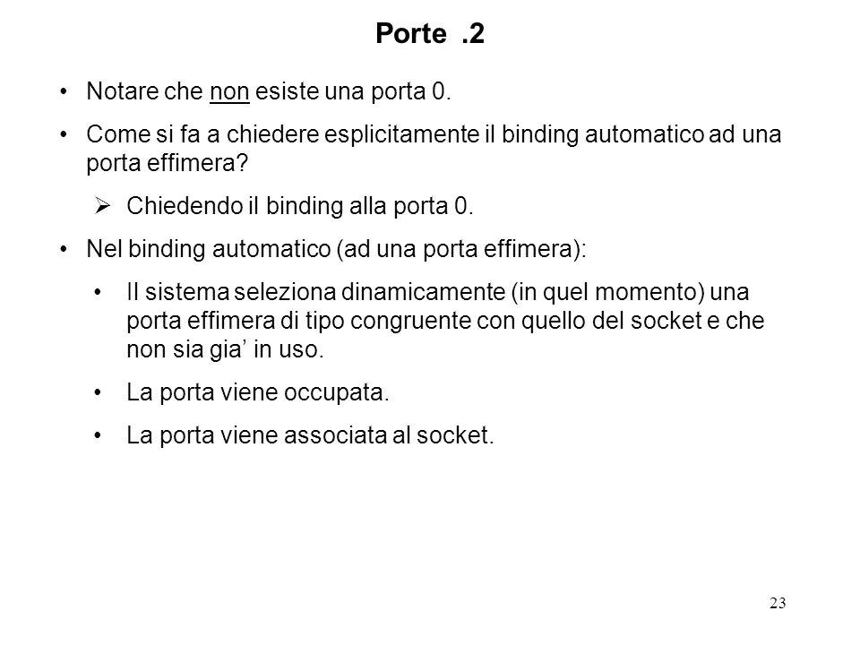 23 Porte.2 Notare che non esiste una porta 0. Come si fa a chiedere esplicitamente il binding automatico ad una porta effimera? Chiedendo il binding a