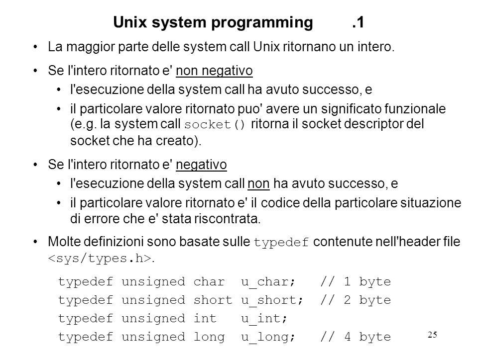 25 Unix system programming.1 La maggior parte delle system call Unix ritornano un intero. Se l'intero ritornato e' non negativo l'esecuzione della sys