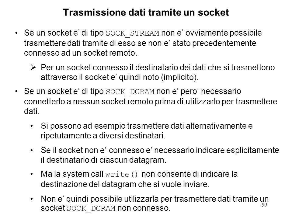 59 Trasmissione dati tramite un socket Se un socket e di tipo SOCK_STREAM non e ovviamente possibile trasmettere dati tramite di esso se non e stato p