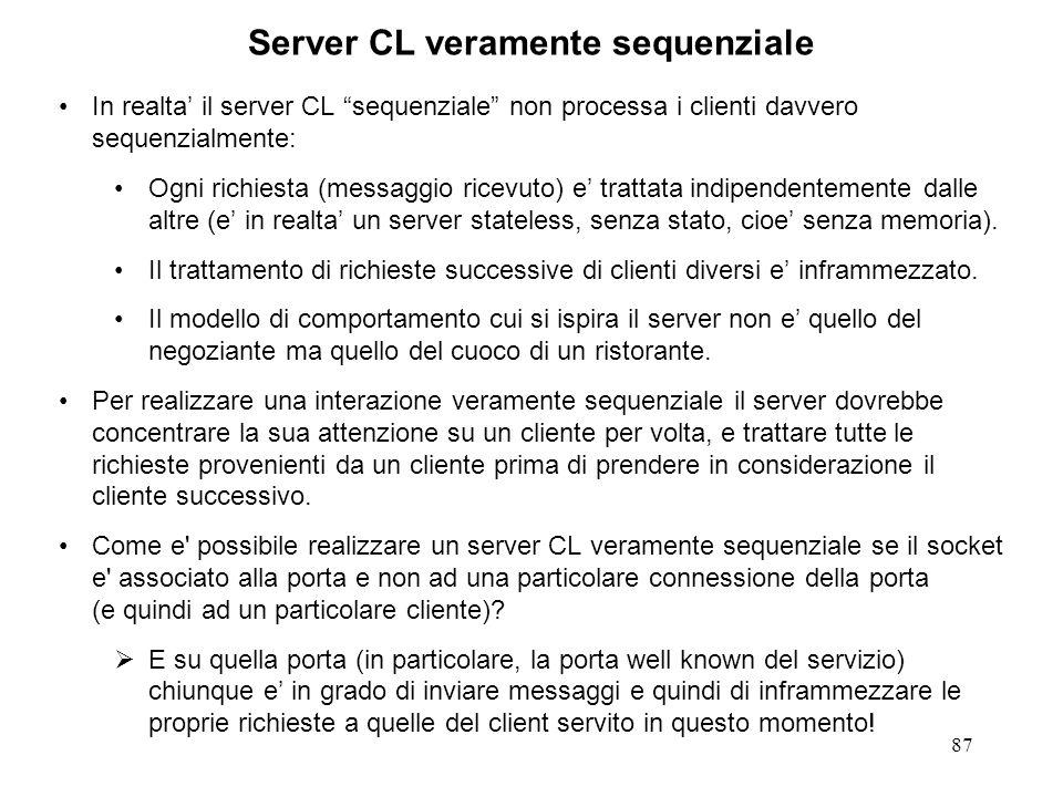 87 Server CL veramente sequenziale In realta il server CL sequenziale non processa i clienti davvero sequenzialmente: Ogni richiesta (messaggio ricevu