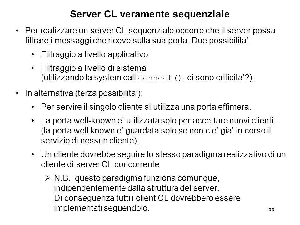 88 Server CL veramente sequenziale Per realizzare un server CL sequenziale occorre che il server possa filtrare i messaggi che riceve sulla sua porta.