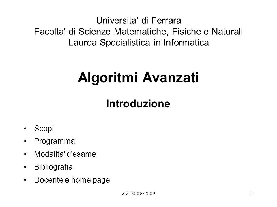a.a. 2008-20091 Universita' di Ferrara Facolta' di Scienze Matematiche, Fisiche e Naturali Laurea Specialistica in Informatica Algoritmi Avanzati Intr