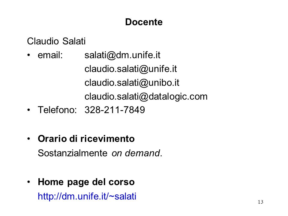 13 Docente Claudio Salati email: salati@dm.unife.it claudio.salati@unife.it claudio.salati@unibo.it claudio.salati@datalogic.com Telefono:328-211-7849