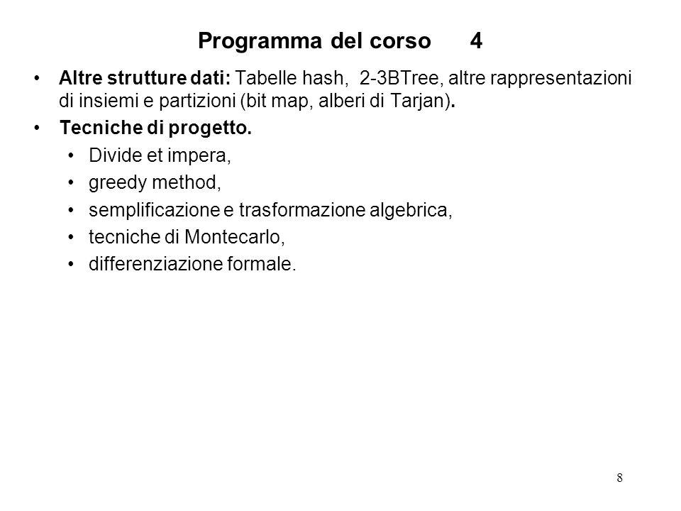 8 Programma del corso4 Altre strutture dati: Tabelle hash, 2-3BTree, altre rappresentazioni di insiemi e partizioni (bit map, alberi di Tarjan).