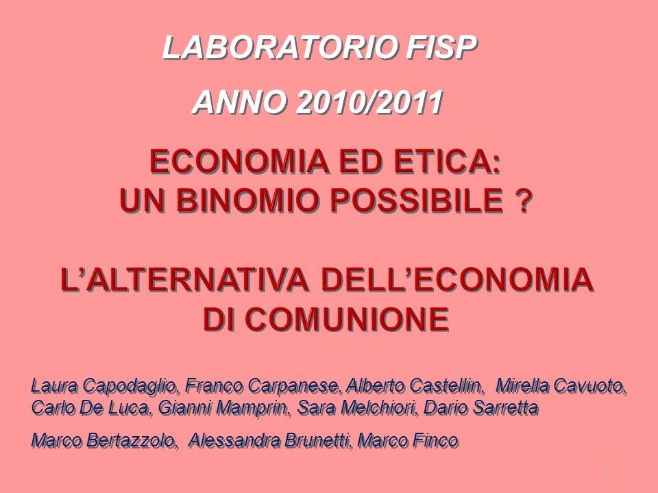 1 ECONOMIA ED ETICA: UN BINOMIO POSSIBILE ? LALTERNATIVA DELLECONOMIA DI COMUNIONE LABORATORIO FISP ANNO 2010/2011 LABORATORIO FISP ANNO 2010/2011 Lau