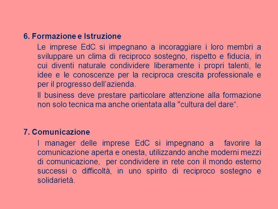 6. Formazione e Istruzione Le imprese EdC si impegnano a incoraggiare i loro membri a sviluppare un clima di reciproco sostegno, rispetto e fiducia, i