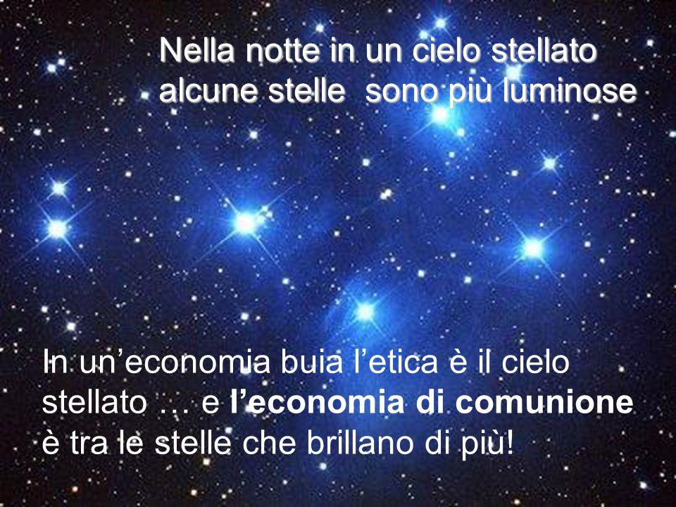 Nella notte in un cielo stellato alcune stelle sono più luminose In uneconomia buia letica è il cielo stellato … e leconomia di comunione è tra le ste