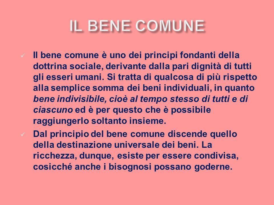 Il bene comune è uno dei principi fondanti della dottrina sociale, derivante dalla pari dignità di tutti gli esseri umani. Si tratta di qualcosa di pi