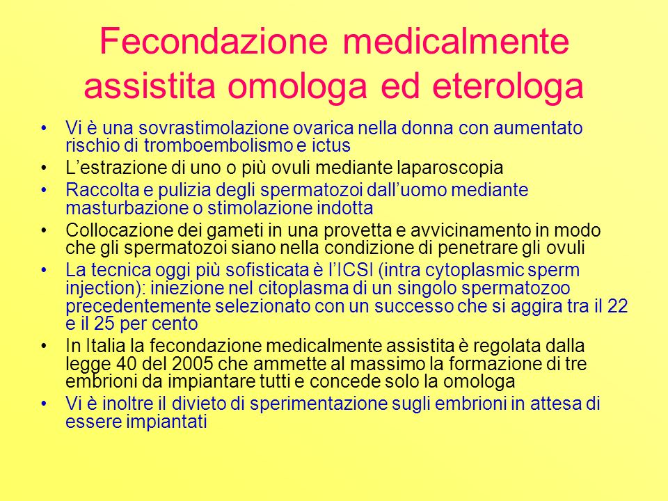 Fecondazione medicalmente assistita omologa ed eterologa Vi è una sovrastimolazione ovarica nella donna con aumentato rischio di tromboembolismo e ict