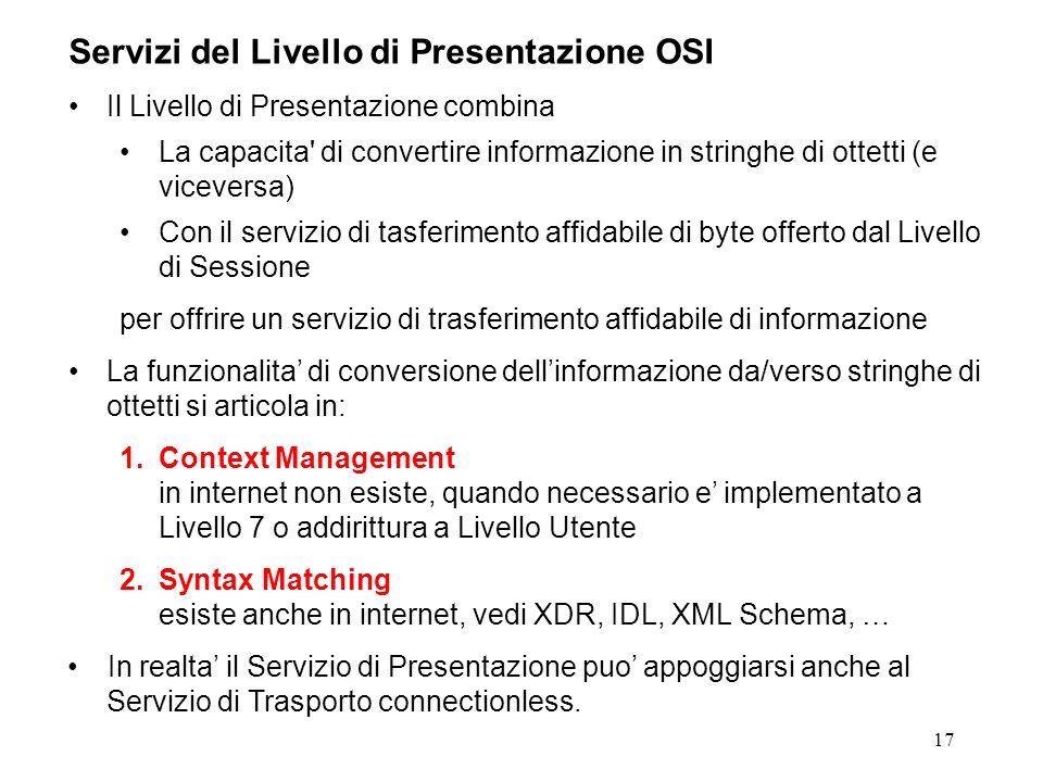 17 Servizi del Livello di Presentazione OSI Il Livello di Presentazione combina La capacita' di convertire informazione in stringhe di ottetti (e vice