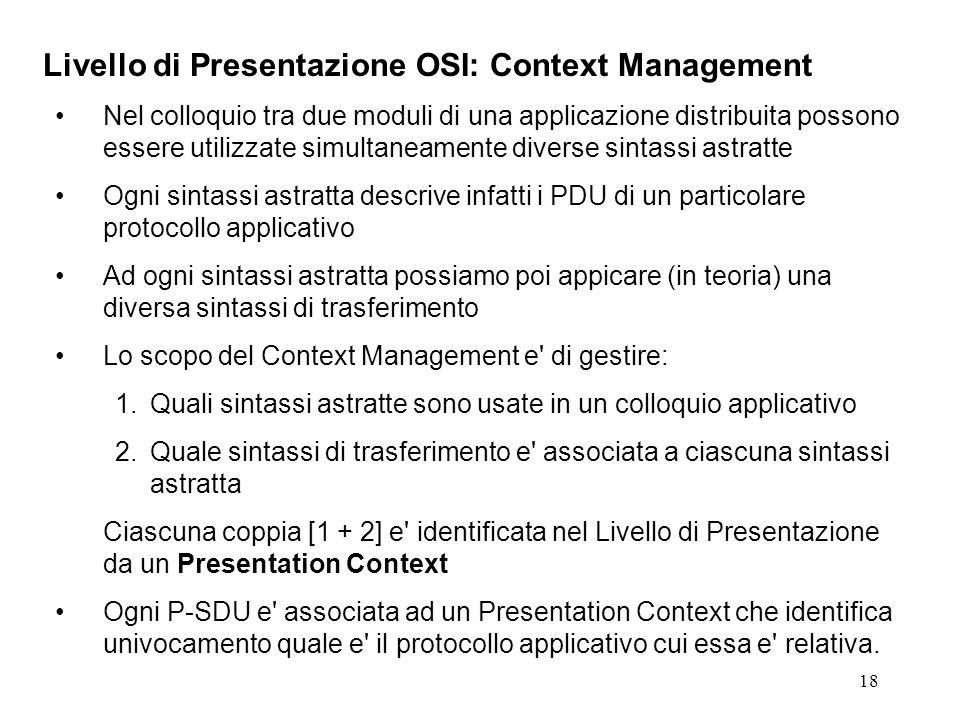 18 Livello di Presentazione OSI: Context Management Nel colloquio tra due moduli di una applicazione distribuita possono essere utilizzate simultaneam