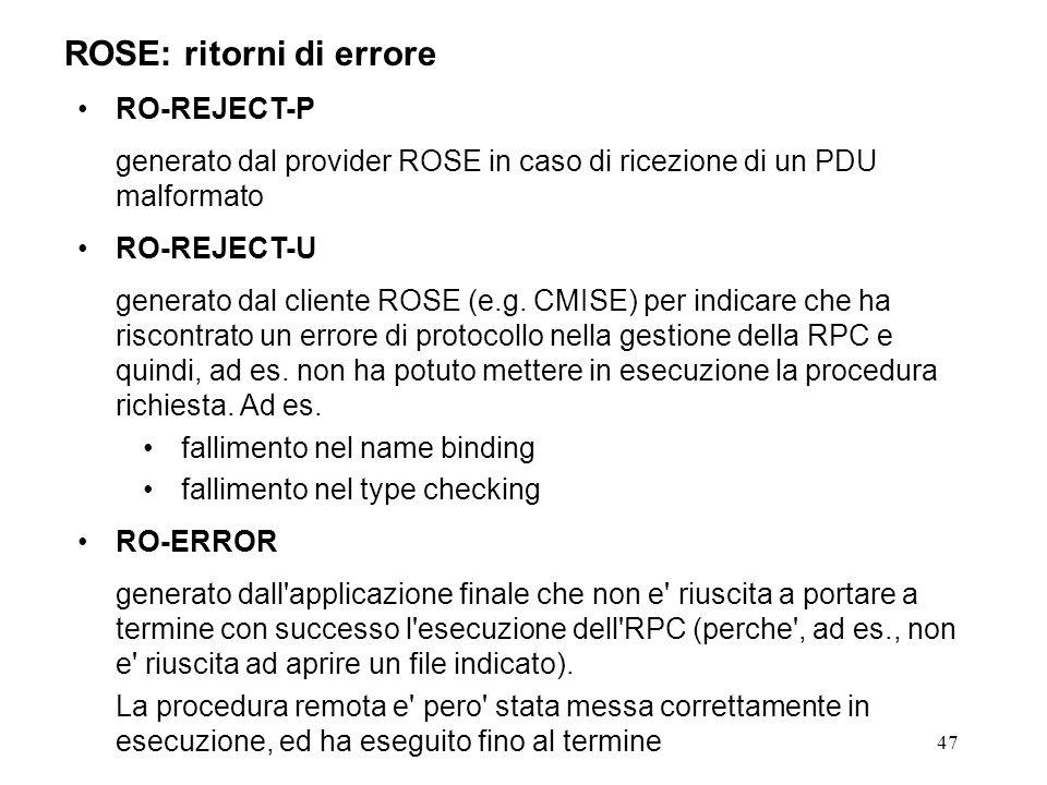47 ROSE: ritorni di errore RO-REJECT-P generato dal provider ROSE in caso di ricezione di un PDU malformato RO-REJECT-U generato dal cliente ROSE (e.g