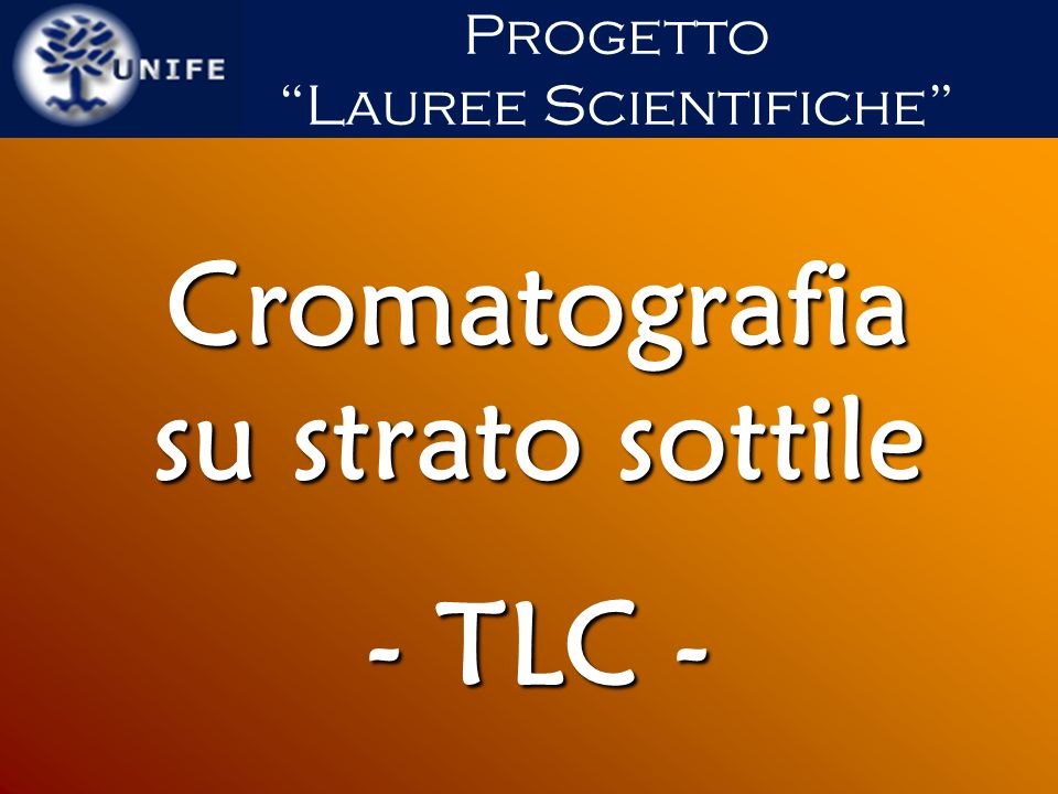 Cromatografia su strato sottile - TLC - Progetto Lauree Scientifiche