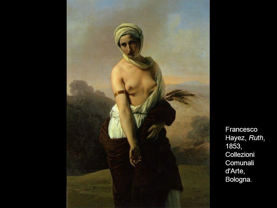 12 Francesco Hayez, Ruth, 1853, Collezioni Comunali d Arte, Bologna.