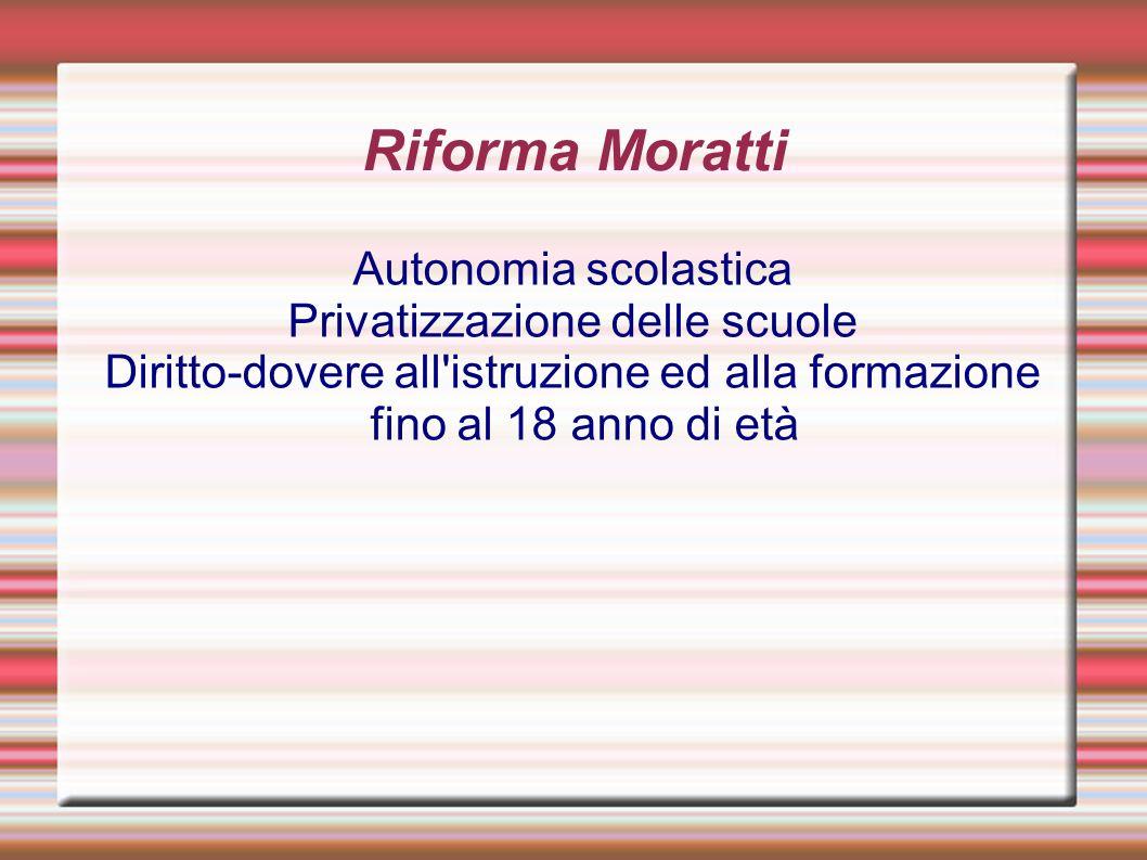 Riforma Moratti Autonomia scolastica Privatizzazione delle scuole Diritto-dovere all'istruzione ed alla formazione fino al 18 anno di età
