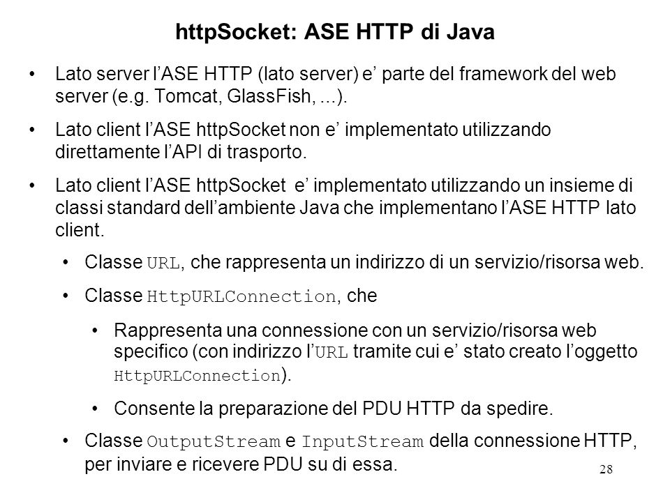 28 httpSocket: ASE HTTP di Java Lato server lASE HTTP (lato server) e parte del framework del web server (e.g.