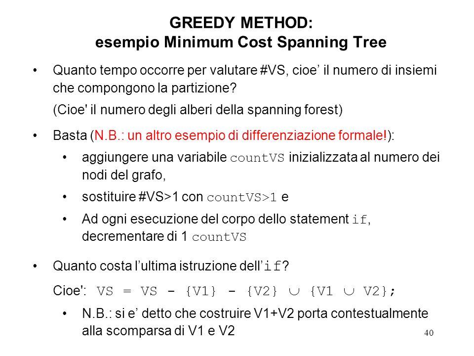 40 GREEDY METHOD: esempio Minimum Cost Spanning Tree Quanto tempo occorre per valutare #VS, cioe il numero di insiemi che compongono la partizione.