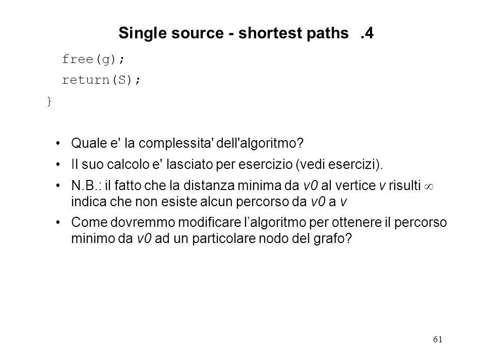 61 Single source - shortest paths.4 free(g); return(S); } Quale e la complessita dell algoritmo.