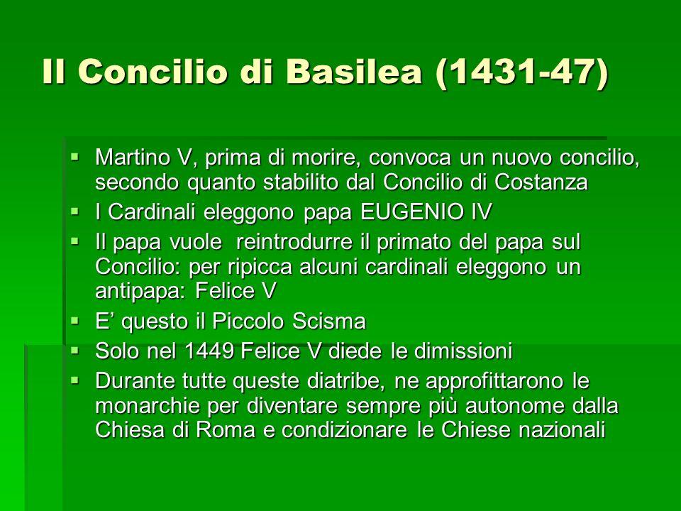Il Concilio di Basilea (1431-47) Martino V, prima di morire, convoca un nuovo concilio, secondo quanto stabilito dal Concilio di Costanza Martino V, p