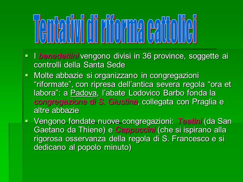 I benedettini vengono divisi in 36 province, soggette ai controlli della Santa Sede I benedettini vengono divisi in 36 province, soggette ai controlli