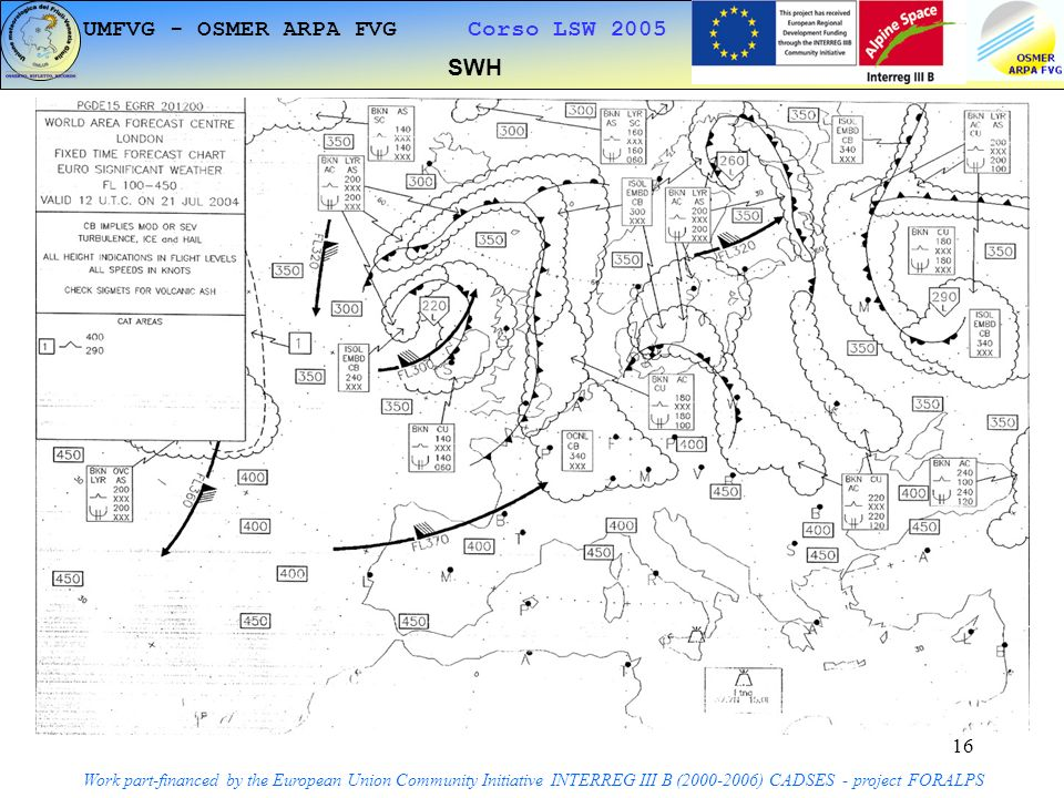 16 SWH Work part-financed by the European Union Community Initiative INTERREG III B (2000-2006) CADSES - project FORALPS UMFVG - OSMER ARPA FVG Corso LSW 2005