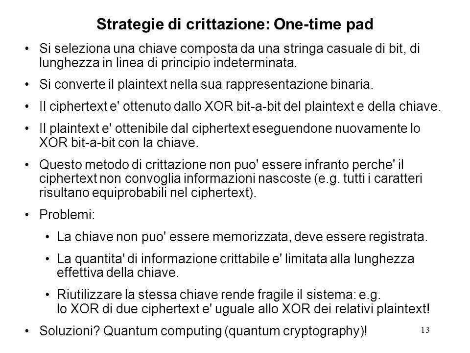 13 Strategie di crittazione: One-time pad Si seleziona una chiave composta da una stringa casuale di bit, di lunghezza in linea di principio indetermi