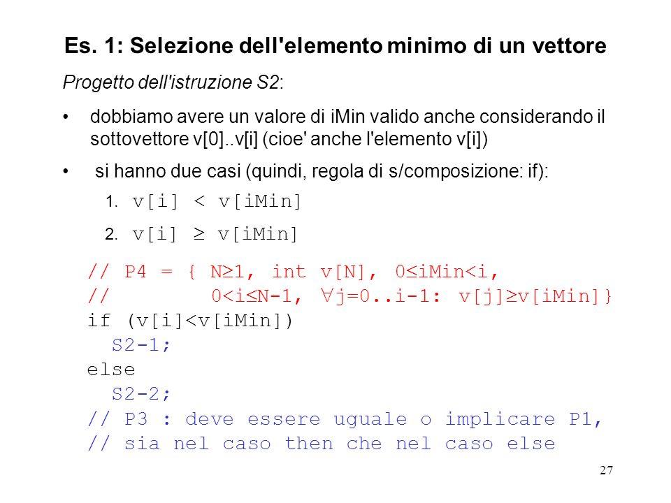 27 Progetto dell istruzione S2: dobbiamo avere un valore di iMin valido anche considerando il sottovettore v[0]..v[i] (cioe anche l elemento v[i]) si hanno due casi (quindi, regola di s/composizione: if): 1.