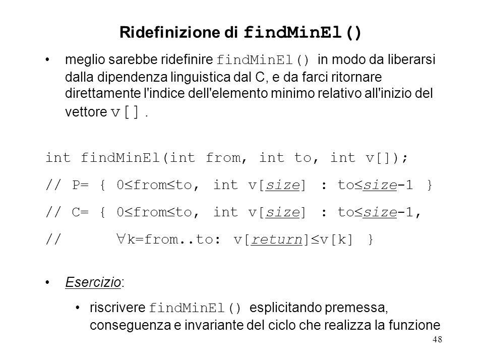 48 meglio sarebbe ridefinire findMinEl() in modo da liberarsi dalla dipendenza linguistica dal C, e da farci ritornare direttamente l indice dell elemento minimo relativo all inizio del vettore v[].