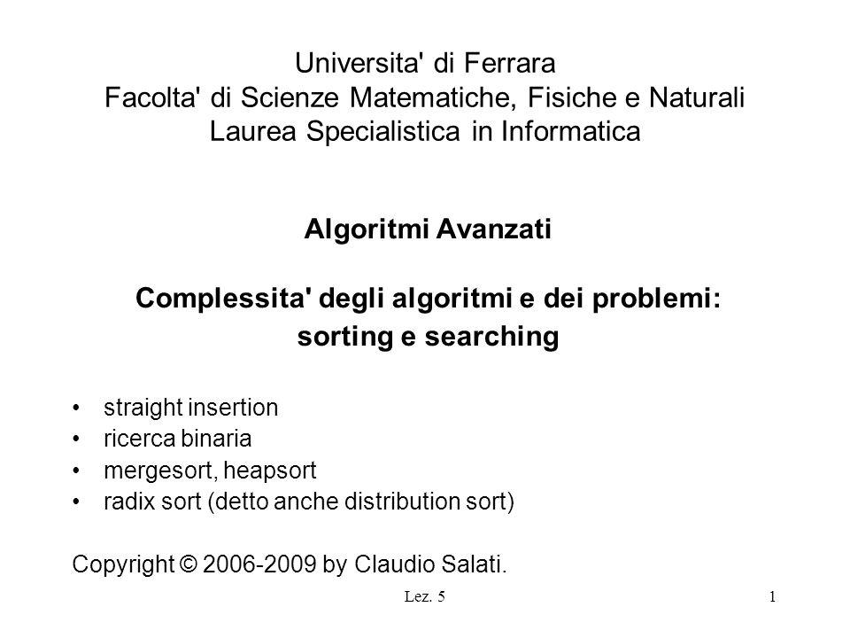 Lez. 51 Universita' di Ferrara Facolta' di Scienze Matematiche, Fisiche e Naturali Laurea Specialistica in Informatica Algoritmi Avanzati Complessita'