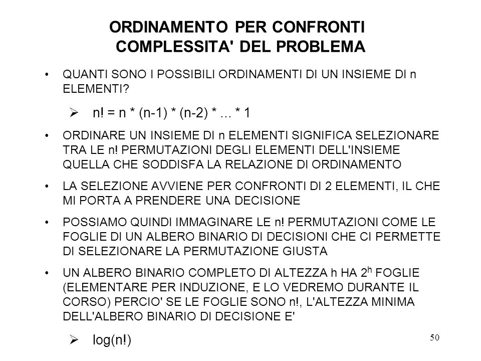 50 ORDINAMENTO PER CONFRONTI COMPLESSITA' DEL PROBLEMA QUANTI SONO I POSSIBILI ORDINAMENTI DI UN INSIEME DI n ELEMENTI? n! = n * (n-1) * (n-2) *... *