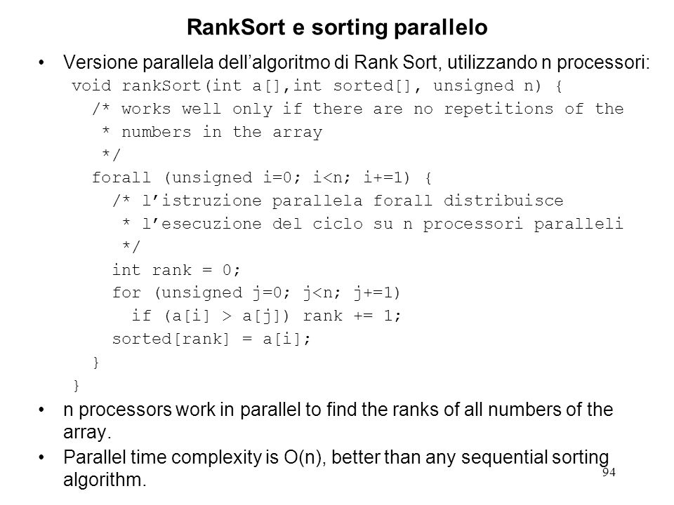 94 RankSort e sorting parallelo Versione parallela dellalgoritmo di Rank Sort, utilizzando n processori: void rankSort(int a[],int sorted[], unsigned