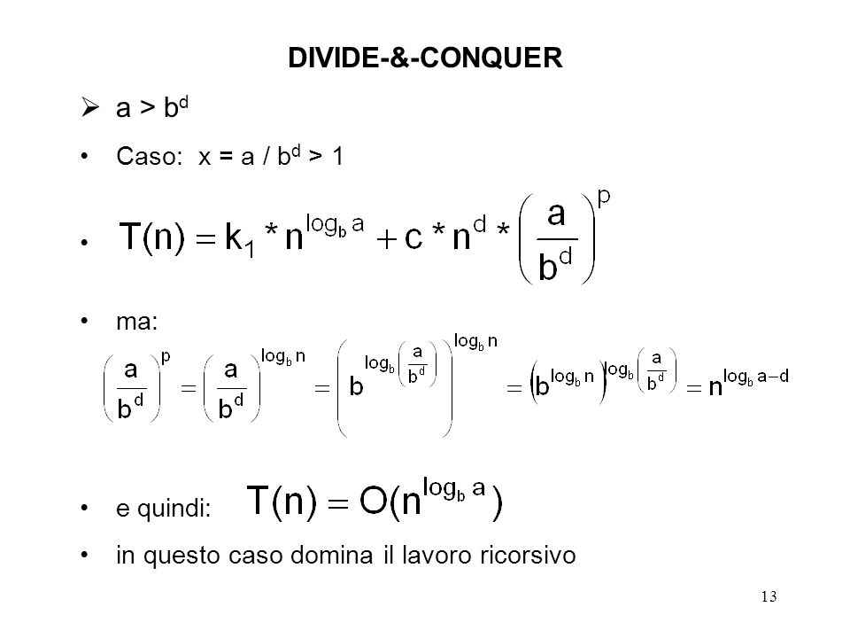 13 DIVIDE-&-CONQUER a > b d Caso: x = a / b d > 1 ma: e quindi: in questo caso domina il lavoro ricorsivo