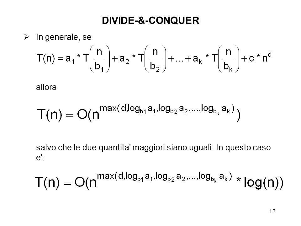 17 DIVIDE-&-CONQUER In generale, se allora salvo che le due quantita maggiori siano uguali.