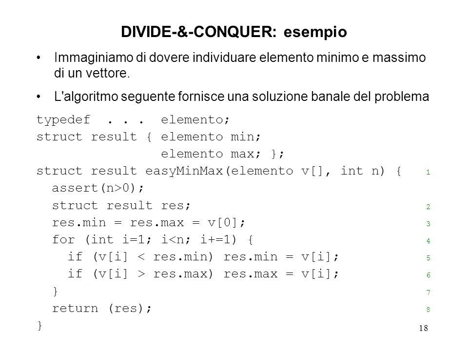 18 DIVIDE-&-CONQUER: esempio Immaginiamo di dovere individuare elemento minimo e massimo di un vettore.