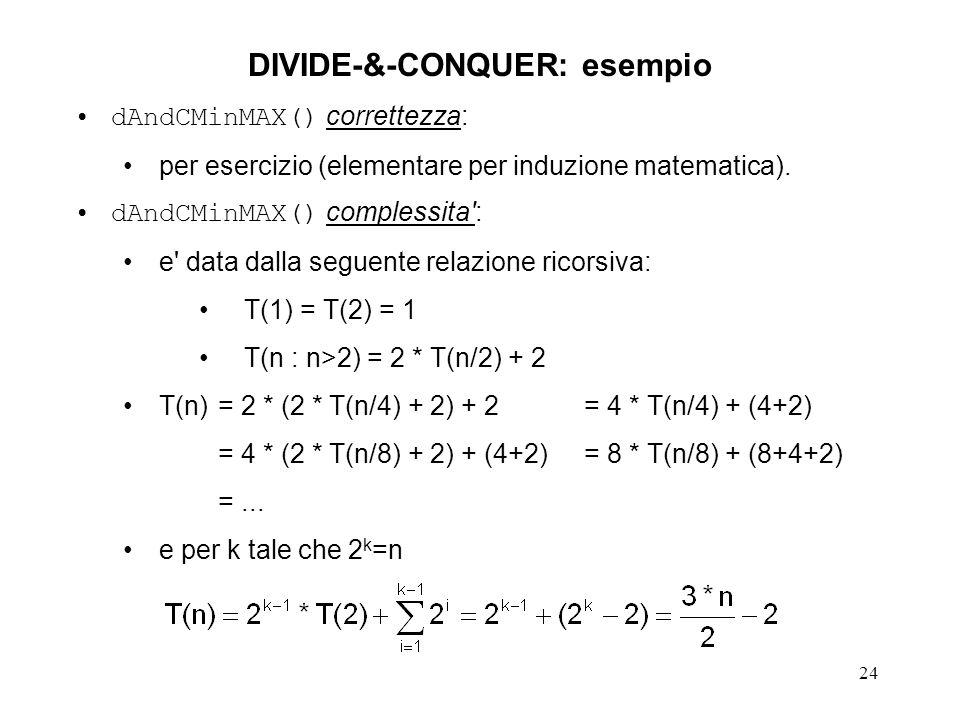 24 DIVIDE-&-CONQUER: esempio dAndCMinMAX() correttezza: per esercizio (elementare per induzione matematica).