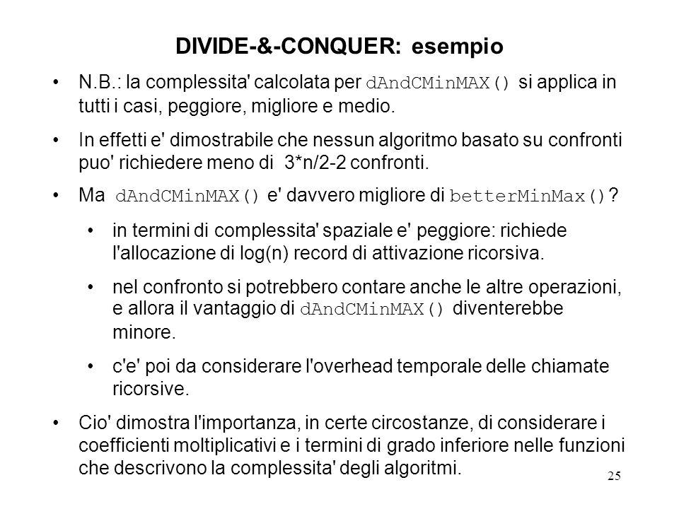 25 DIVIDE-&-CONQUER: esempio N.B.: la complessita calcolata per dAndCMinMAX() si applica in tutti i casi, peggiore, migliore e medio.