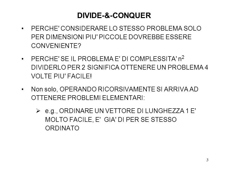 3 DIVIDE-&-CONQUER PERCHE CONSIDERARE LO STESSO PROBLEMA SOLO PER DIMENSIONI PIU PICCOLE DOVREBBE ESSERE CONVENIENTE.