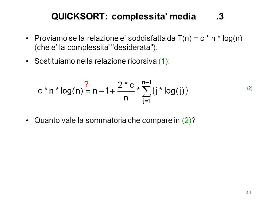 41 Proviamo se la relazione e soddisfatta da T(n) = c * n * log(n) (che e la complessita desiderata ).