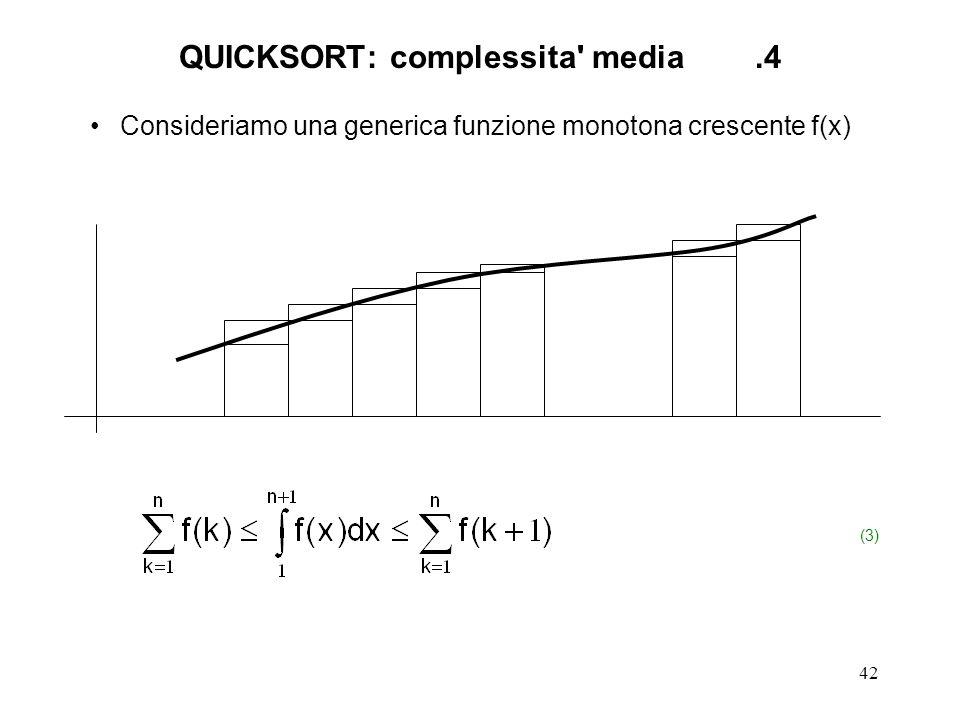 42 Consideriamo una generica funzione monotona crescente f(x) (3) QUICKSORT: complessita media.4