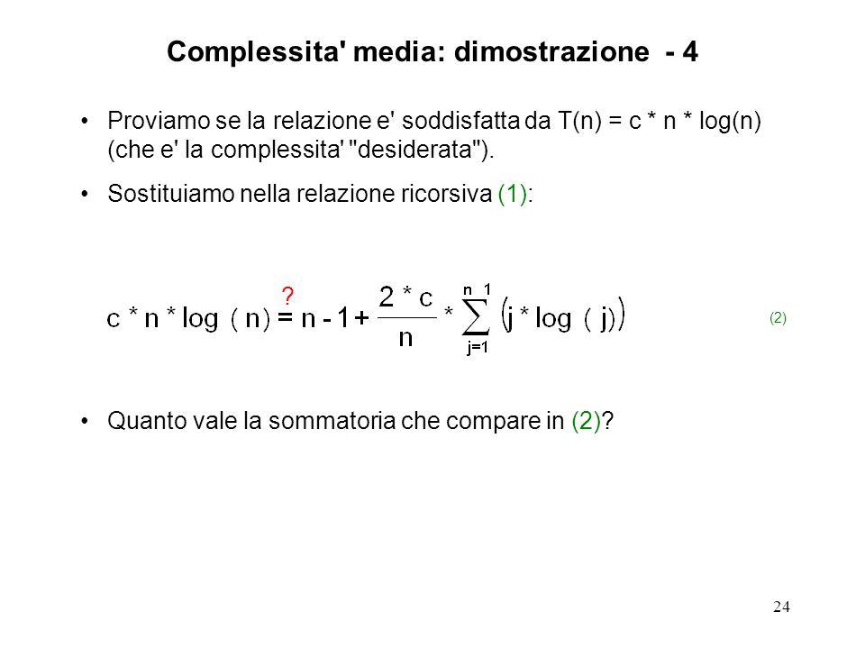 24 Proviamo se la relazione e soddisfatta da T(n) = c * n * log(n) (che e la complessita desiderata ).