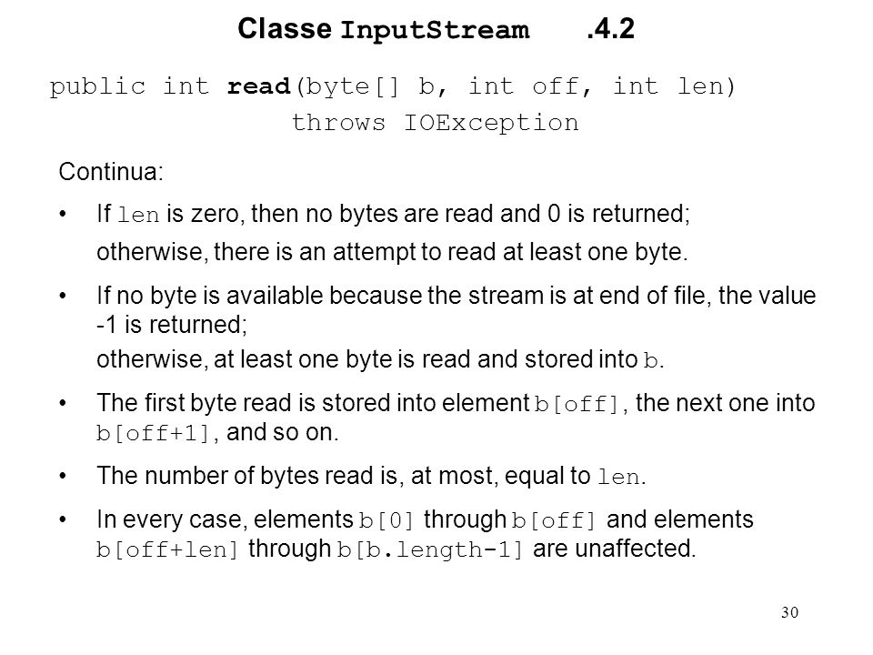 30 Classe InputStream.4.2 public int read(byte[] b, int off, int len) throws IOException Continua: If len is zero, then no bytes are read and 0 is ret