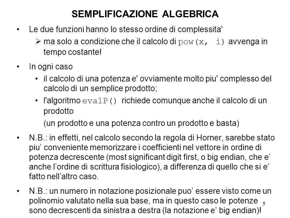 5 SEMPLIFICAZIONE ALGEBRICA Le due funzioni hanno lo stesso ordine di complessita' ma solo a condizione che il calcolo di pow(x, i) avvenga in tempo c