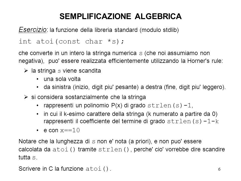 6 SEMPLIFICAZIONE ALGEBRICA Esercizio: la funzione della libreria standard (modulo stdlib) int atoi(const char *s); che converte in un intero la strin