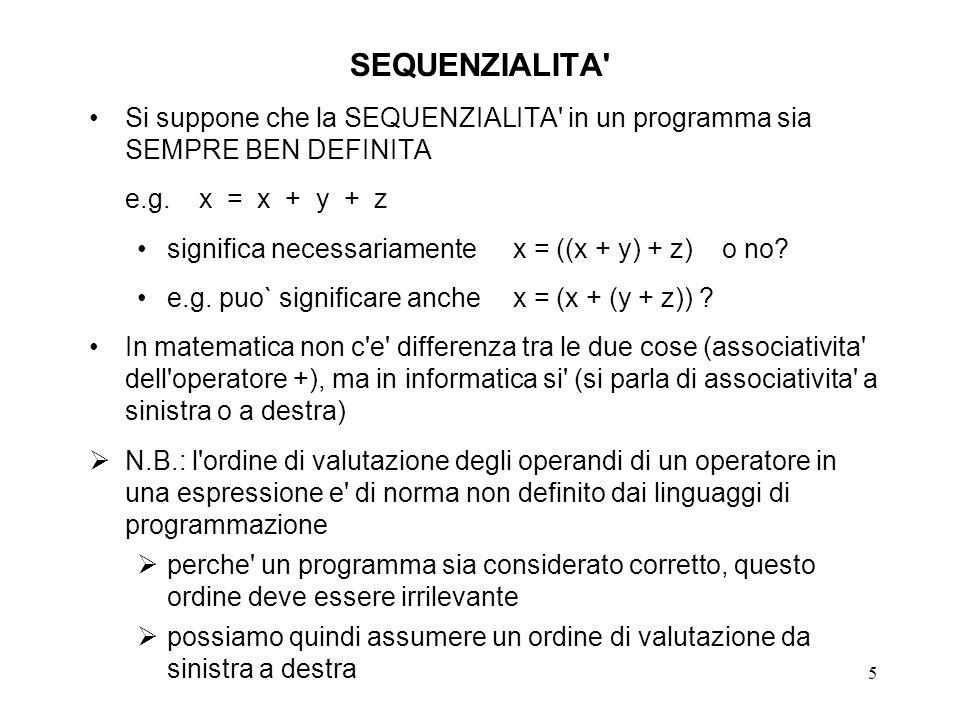 5 SEQUENZIALITA Si suppone che la SEQUENZIALITA in un programma sia SEMPRE BEN DEFINITA e.g.