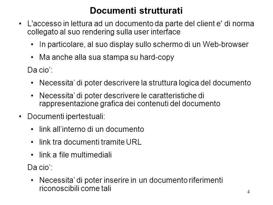 4 Documenti strutturati L'accesso in lettura ad un documento da parte del client e' di norma collegato al suo rendering sulla user interface In partic